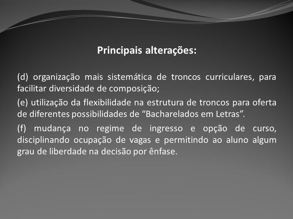 Principais alterações: (d) organização mais sistemática de troncos curriculares, para facilitar diversidade de composição; (e) utilização da flexibili