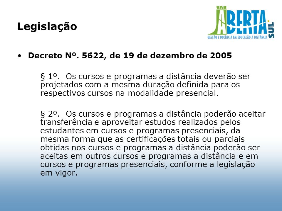 Legislação Decreto Nº. 5622, de 19 de dezembro de 2005 § 1º. Os cursos e programas a distância deverão ser projetados com a mesma duração definida par