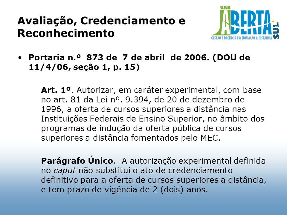 Avaliação, Credenciamento e Reconhecimento Portaria n.º 873 de 7 de abril de 2006. (DOU de 11/4/06, seção 1, p. 15) Art. 1º. Autorizar, em caráter exp