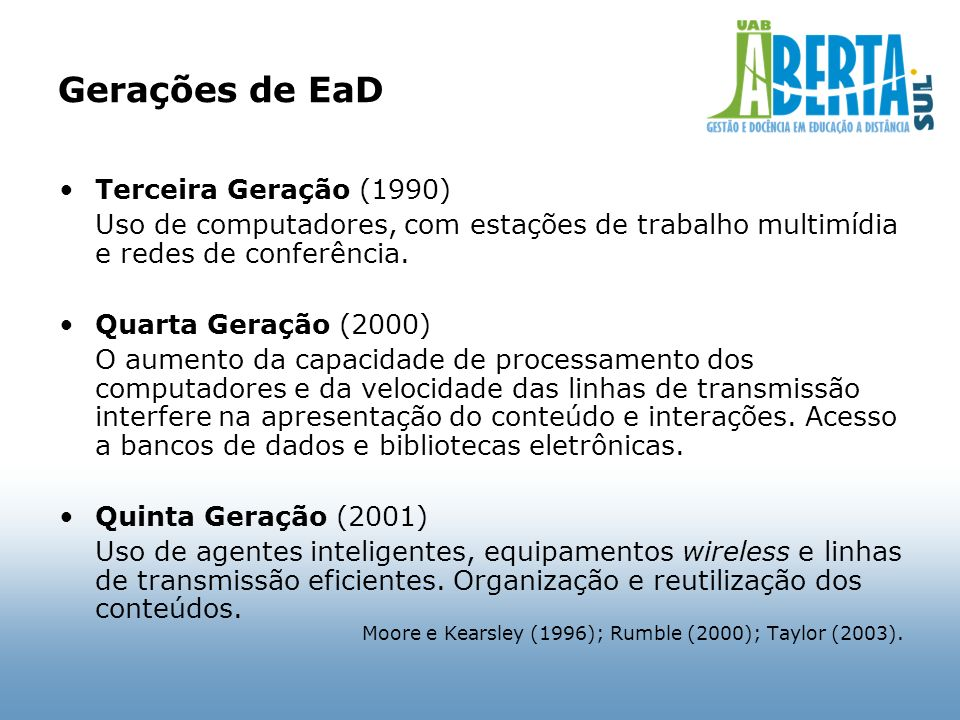 Gerações de EaD Terceira Geração (1990) Uso de computadores, com estações de trabalho multimídia e redes de conferência. Quarta Geração (2000) O aumen