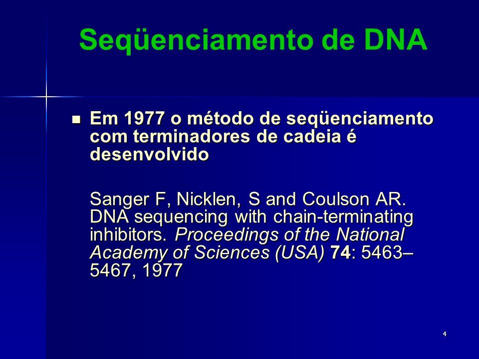 4 Seqüenciamento de DNA Em 1977 o método de seqüenciamento com terminadores de cadeia é desenvolvido Em 1977 o método de seqüenciamento com terminador