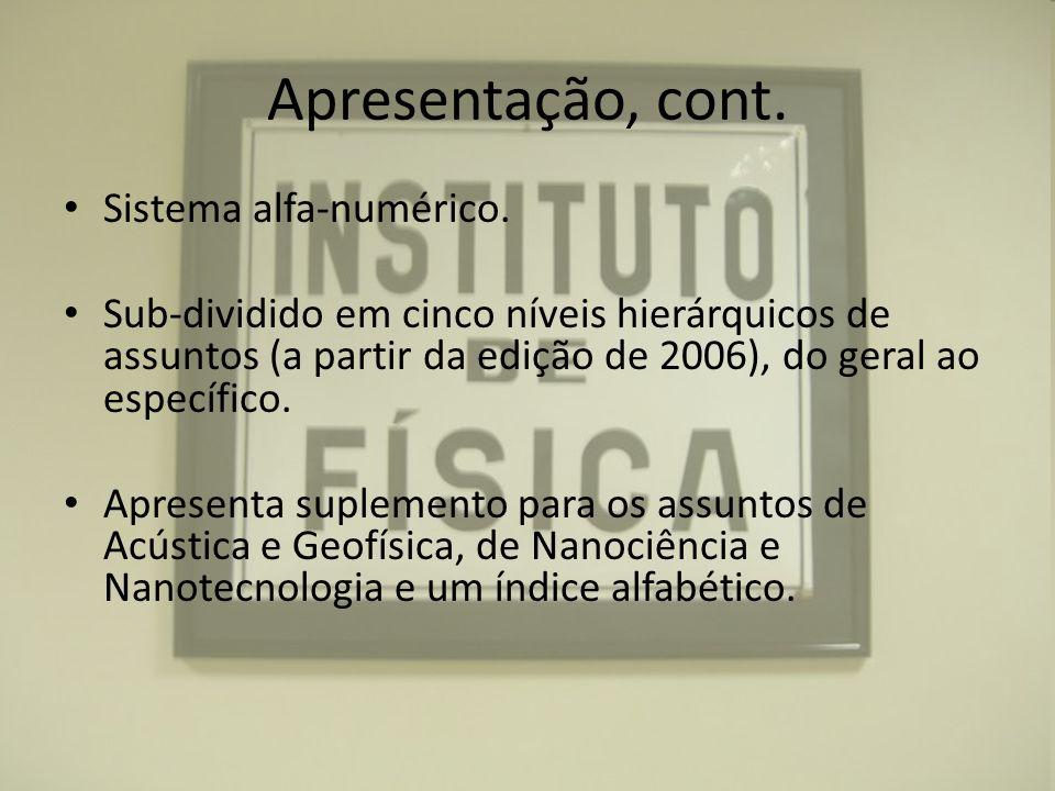 Apresentação, cont. Sistema alfa-numérico. Sub-dividido em cinco níveis hierárquicos de assuntos (a partir da edição de 2006), do geral ao específico.