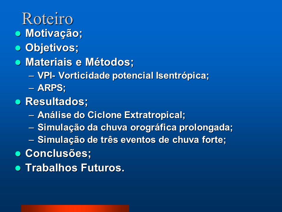 Roteiro Motivação; Motivação; Objetivos; Objetivos; Materiais e Métodos; Materiais e Métodos; –VPI- Vorticidade potencial Isentrópica; –ARPS; Resultad