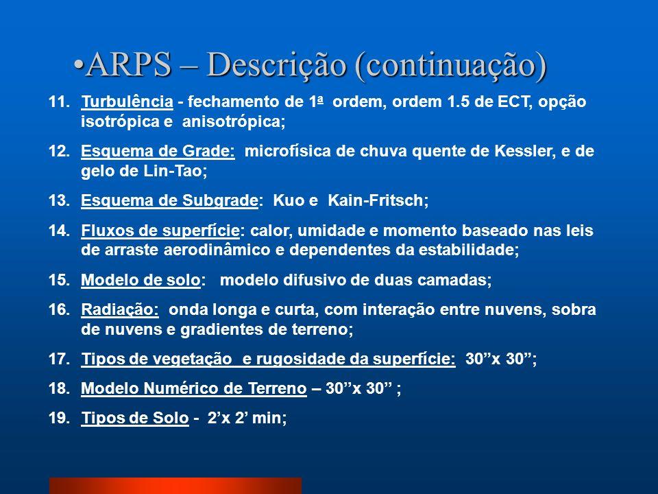 11.Turbulência - fechamento de 1 a ordem, ordem 1.5 de ECT, opção isotrópica e anisotrópica; 12.Esquema de Grade: microfísica de chuva quente de Kessl