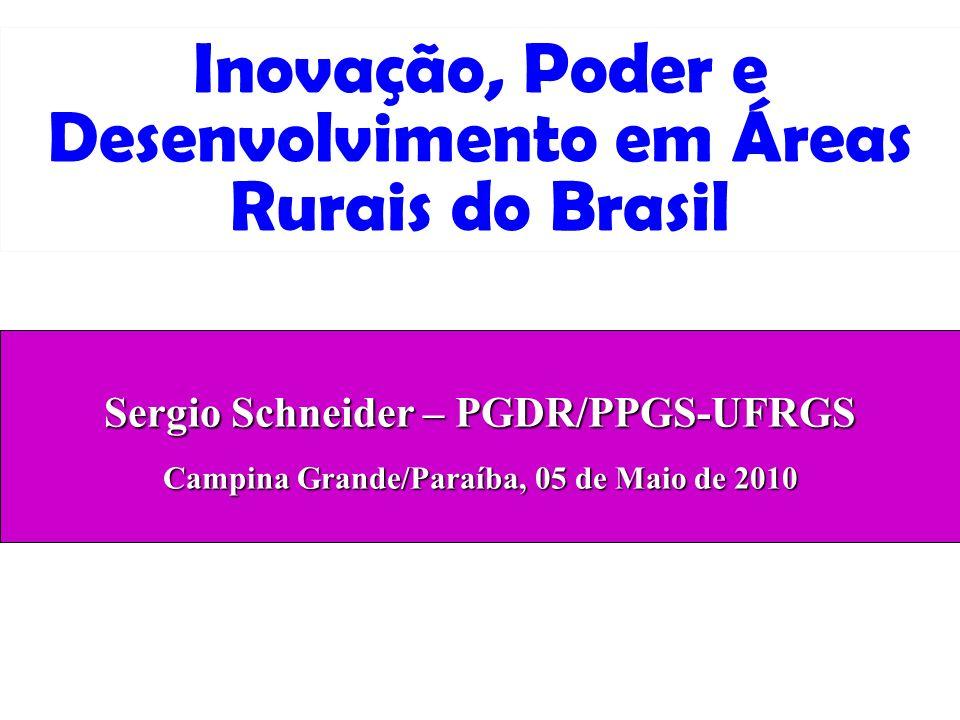 Inovação, Poder e Desenvolvimento em Áreas Rurais do Brasil Sergio Schneider – PGDR/PPGS-UFRGS Campina Grande/Paraíba, 05 de Maio de 2010
