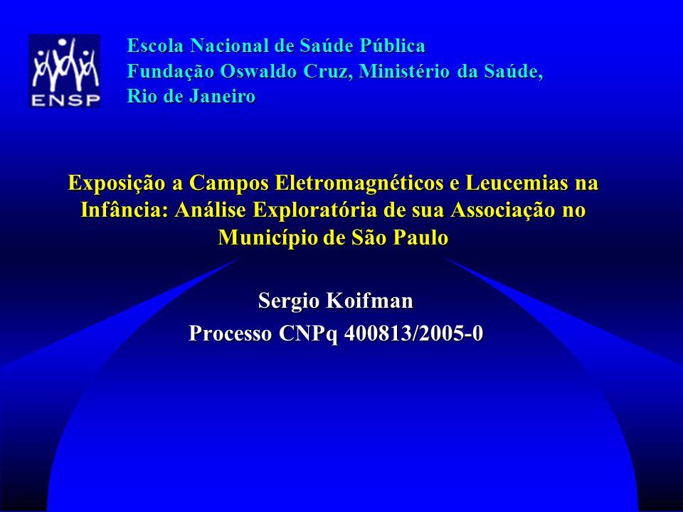 Objetivos Esta investigação teve como objetivo principal determinar a magnitude da associação entre a distribuição de leucemias na infância no Município de São Paulo e a exposição a campos eletromagnéticos.