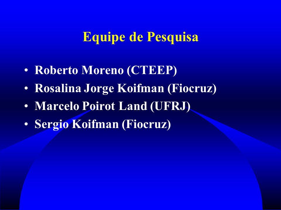 Equipe de Pesquisa Roberto Moreno (CTEEP) Rosalina Jorge Koifman (Fiocruz) Marcelo Poirot Land (UFRJ) Sergio Koifman (Fiocruz)
