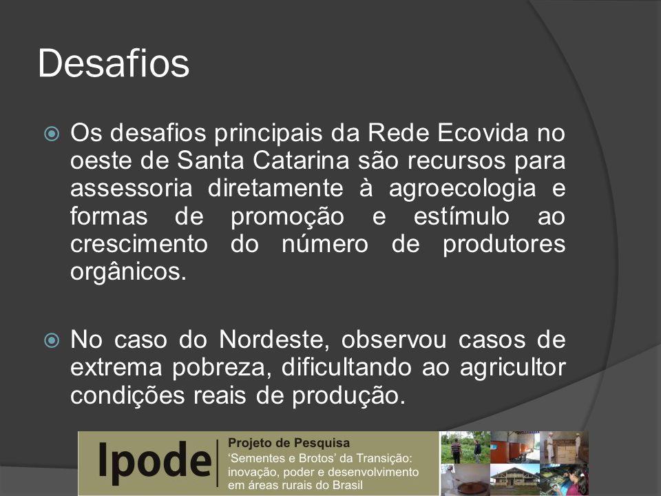 Desafios Os desafios principais da Rede Ecovida no oeste de Santa Catarina são recursos para assessoria diretamente à agroecologia e formas de promoçã