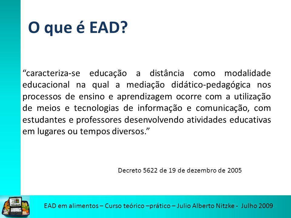 EAD em alimentos – Curso teórico –prático – Julio Alberto Nitzke - Julho 2009 O que é EAD? caracteriza-se educação a distância como modalidade educaci