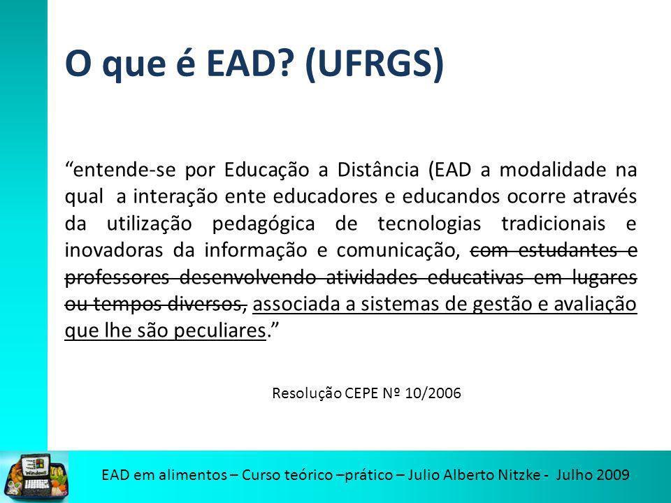 EAD em alimentos – Curso teórico –prático – Julio Alberto Nitzke - Julho 2009 O que é EAD? (UFRGS) entende-se por Educação a Distância (EAD a modalida