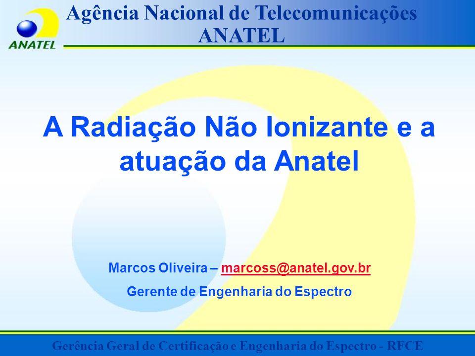 Agência Nacional de Telecomunicações ANATEL A Radiação Não Ionizante e a atuação da Anatel Marcos Oliveira – marcoss@anatel.gov.brmarcoss@anatel.gov.b