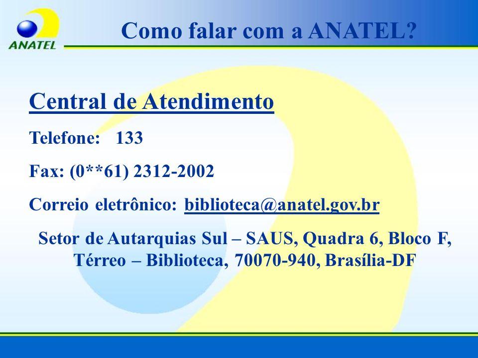 Como falar com a ANATEL? Central de Atendimento Telefone: 133 Fax: (0**61) 2312-2002 Correio eletrônico: biblioteca@anatel.gov.br Setor de Autarquias