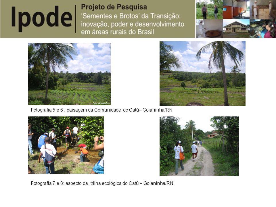 Fotografia 5 e 6 : paisagem da Comunidade do Catú– Goianinha/RN Fotografia 7 e 8: aspecto da trilha ecológica do Catú – Goianinha/RN