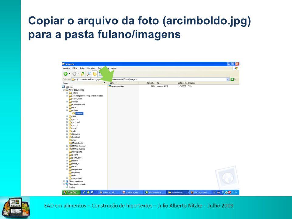 EAD em alimentos – Construção de hipertextos – Julio Alberto Nitzke - Julho 2009 Copiar o arquivo da foto (arcimboldo.jpg) para a pasta fulano/imagens