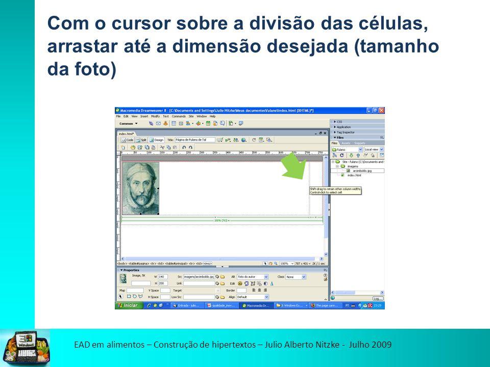 EAD em alimentos – Construção de hipertextos – Julio Alberto Nitzke - Julho 2009 Com o cursor sobre a divisão das células, arrastar até a dimensão desejada (tamanho da foto)