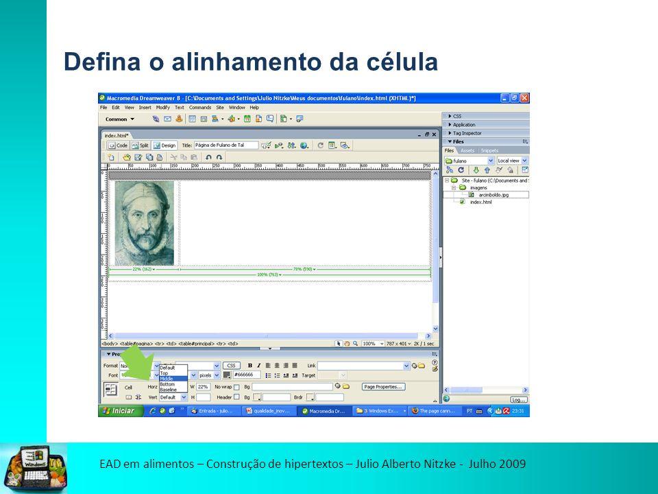 EAD em alimentos – Construção de hipertextos – Julio Alberto Nitzke - Julho 2009 Defina o alinhamento da célula