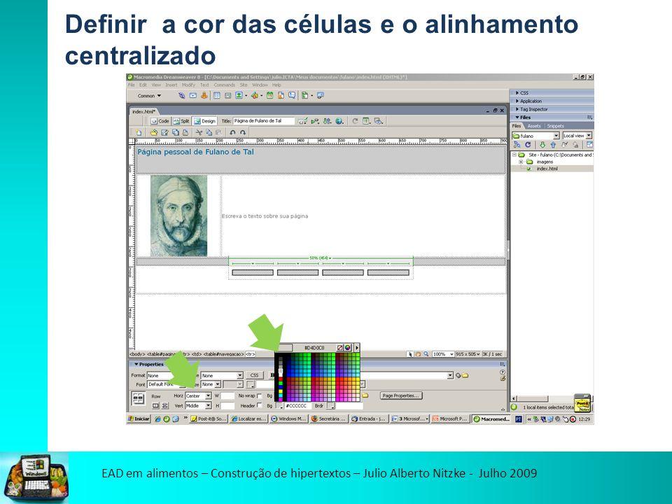 EAD em alimentos – Construção de hipertextos – Julio Alberto Nitzke - Julho 2009 Definir a cor das células e o alinhamento centralizado