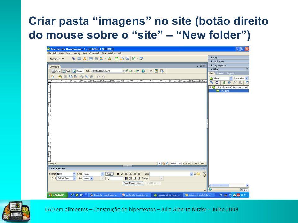 EAD em alimentos – Construção de hipertextos – Julio Alberto Nitzke - Julho 2009 Criar pasta imagens no site (botão direito do mouse sobre o site – New folder)