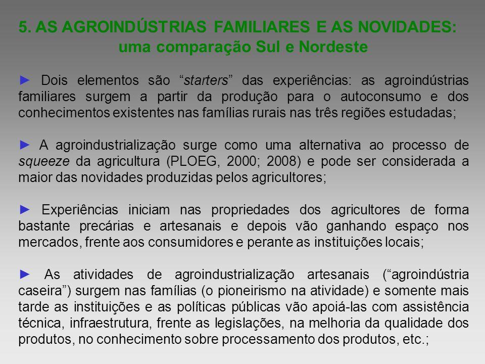 5. AS AGROINDÚSTRIAS FAMILIARES E AS NOVIDADES: uma comparação Sul e Nordeste Dois elementos são starters das experiências: as agroindústrias familiar
