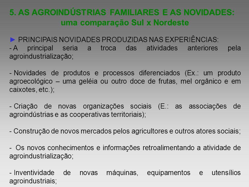 5. AS AGROINDÚSTRIAS FAMILIARES E AS NOVIDADES: uma comparação Sul x Nordeste PRINCIPAIS NOVIDADES PRODUZIDAS NAS EXPERIÊNCIAS: - A principal seria a