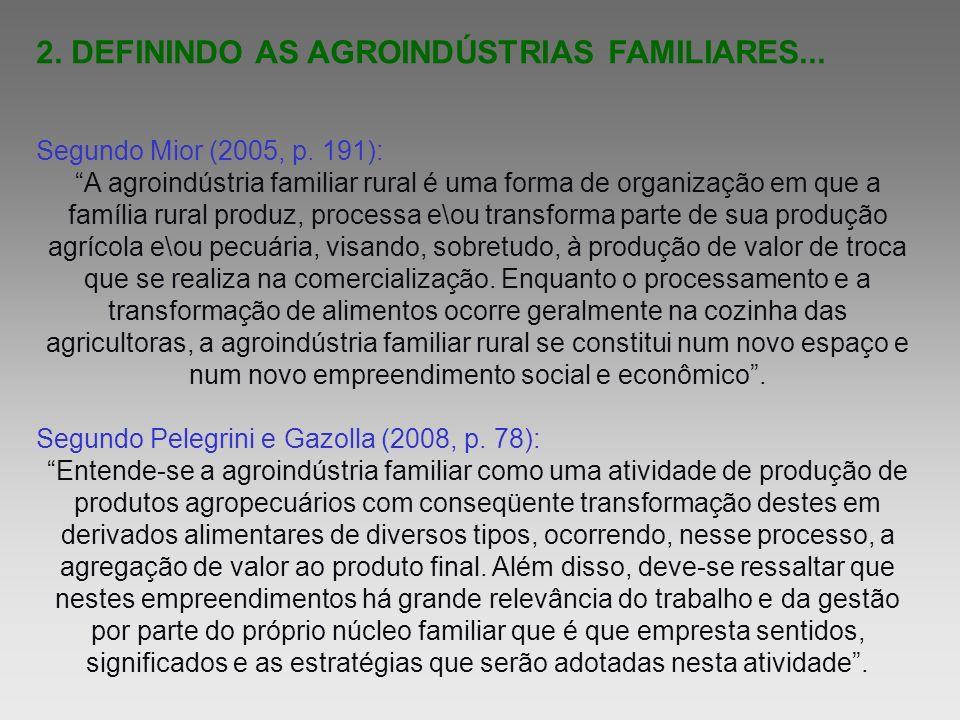 2. DEFININDO AS AGROINDÚSTRIAS FAMILIARES... Segundo Mior (2005, p. 191): A agroindústria familiar rural é uma forma de organização em que a família r