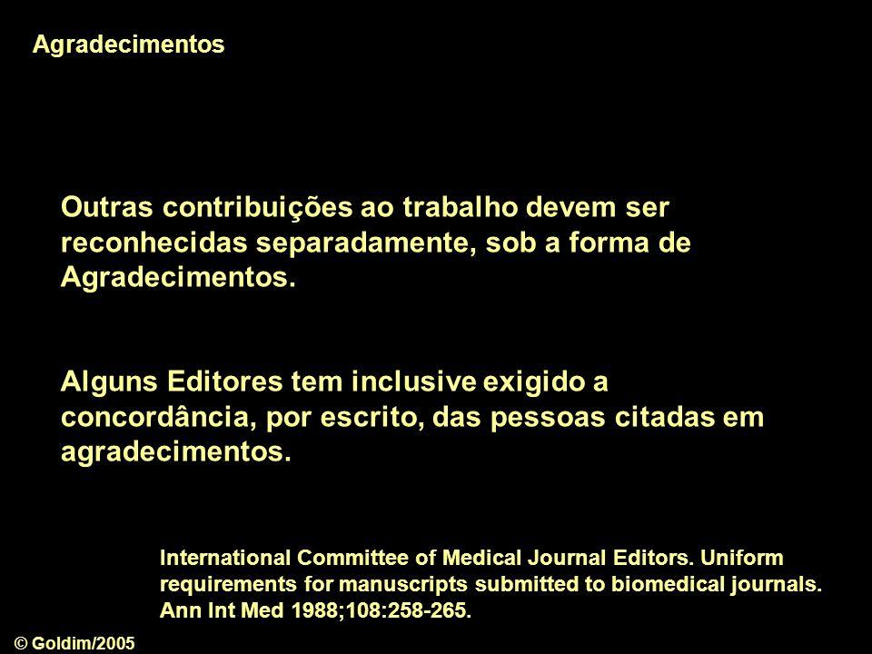 © Goldim/2005 Outras contribuições ao trabalho devem ser reconhecidas separadamente, sob a forma de Agradecimentos. Alguns Editores tem inclusive exig