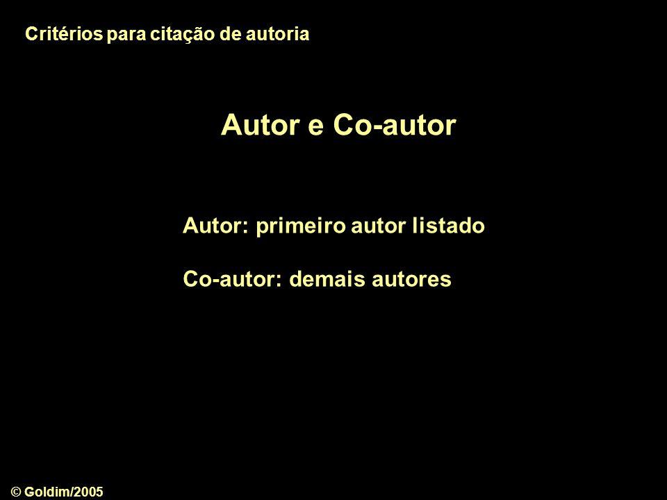 © Goldim/2005 Autor e Co-autor Autor: primeiro autor listado Co-autor: demais autores Critérios para citação de autoria