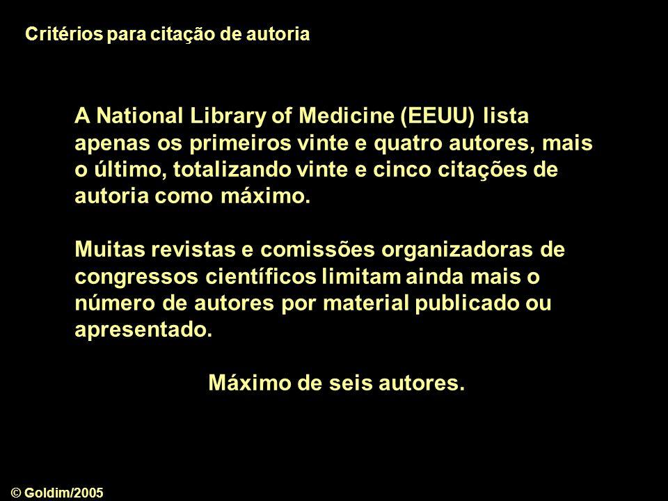 © Goldim/2005 A National Library of Medicine (EEUU) lista apenas os primeiros vinte e quatro autores, mais o último, totalizando vinte e cinco citaçõe
