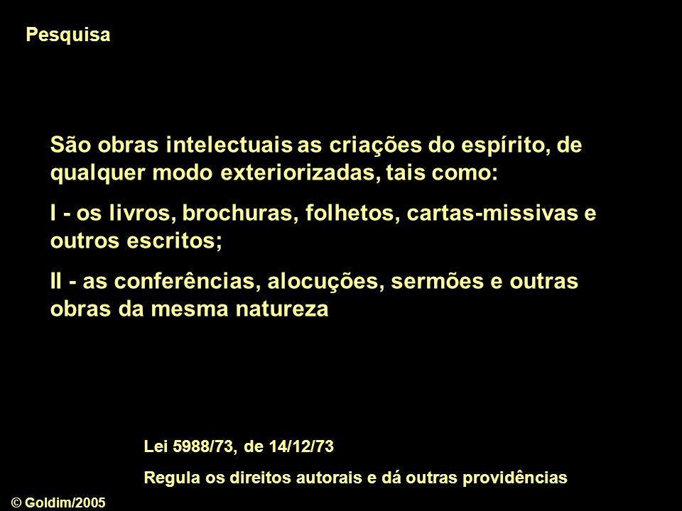 © Goldim/2005 São obras intelectuais as criações do espírito, de qualquer modo exteriorizadas, tais como: I - os livros, brochuras, folhetos, cartas-m