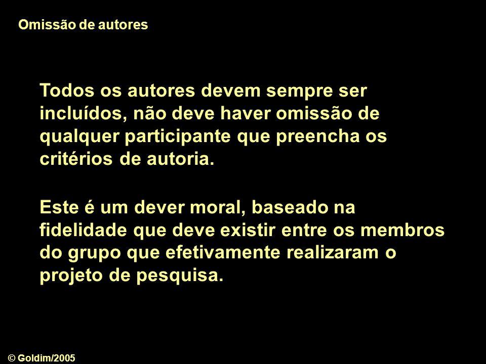 © Goldim/2005 Amigos, colegas, chefes, bolsistas e estagiários não se tornam autores apenas devido a estas relações Kastor JA.