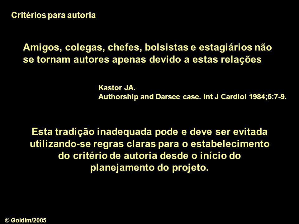 © Goldim/2005 Amigos, colegas, chefes, bolsistas e estagiários não se tornam autores apenas devido a estas relações Kastor JA. Authorship and Darsee c