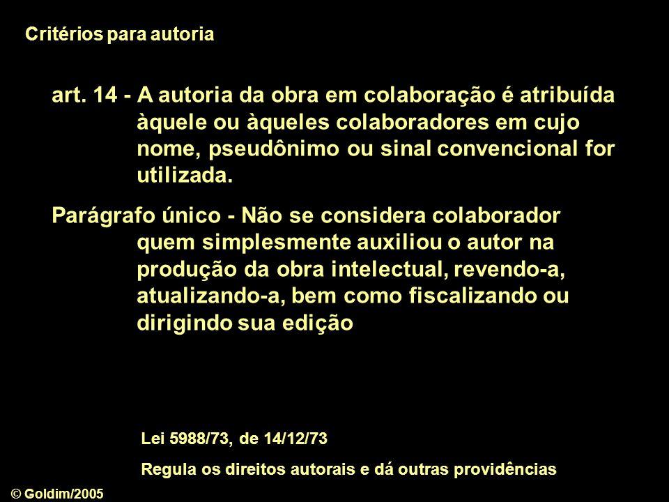 © Goldim/2005 art. 14 - A autoria da obra em colaboração é atribuída àquele ou àqueles colaboradores em cujo nome, pseudônimo ou sinal convencional fo