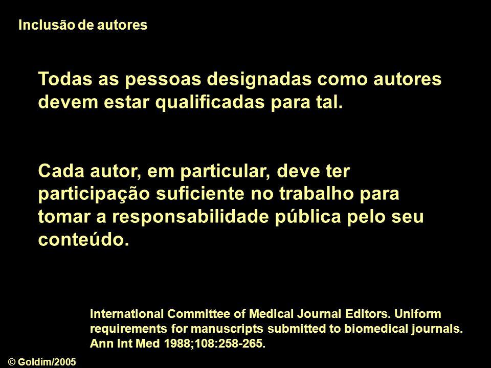 © Goldim/2005 Todas as pessoas designadas como autores devem estar qualificadas para tal. Cada autor, em particular, deve ter participação suficiente