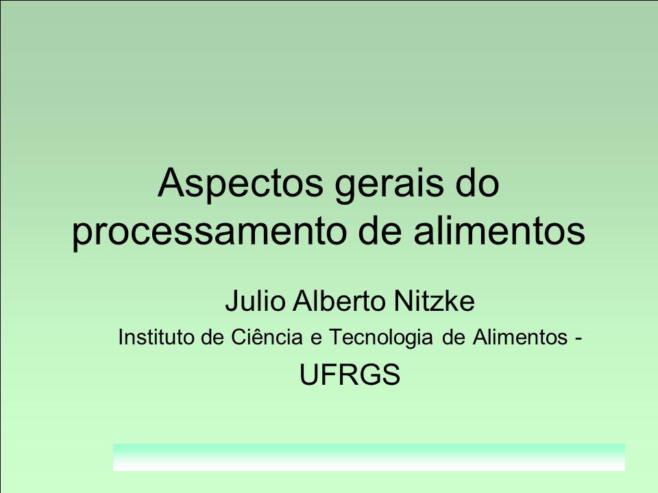 Aspectos gerais do processamento de alimentos - Julio Alberto Nitzke - ICTA/UFRGS Aspectos gerais do processamento de alimentos Julio Alberto Nitzke I