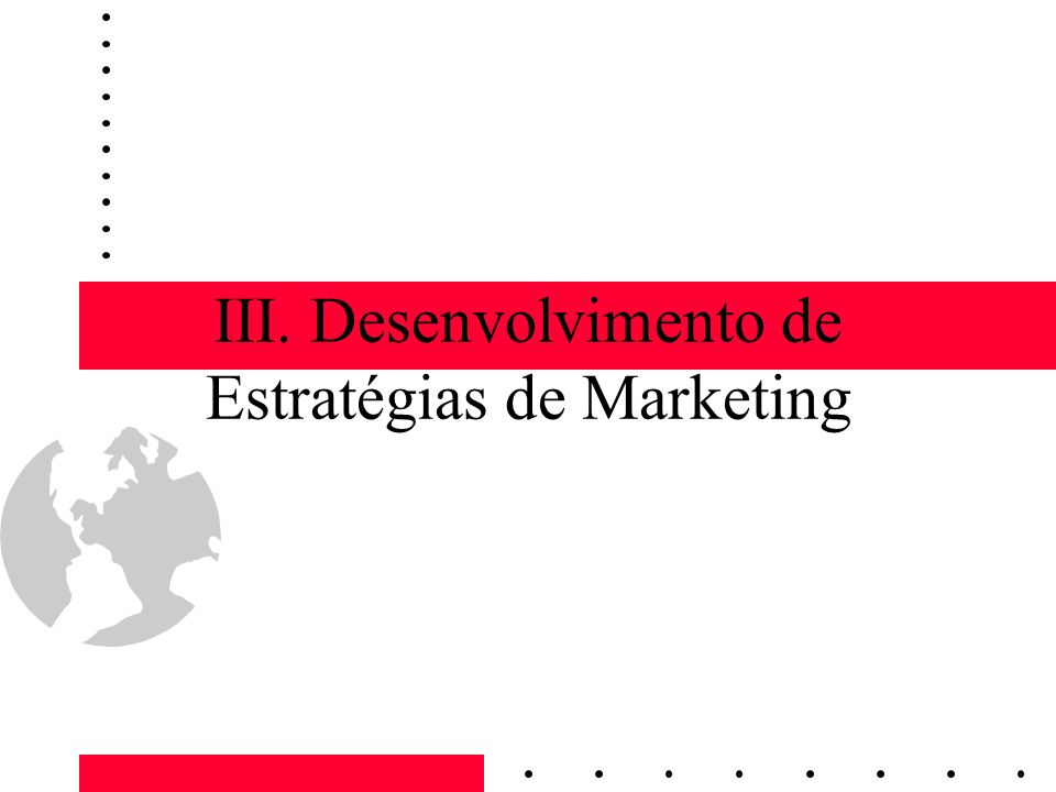 III. Desenvolvimento de Estratégias de Marketing