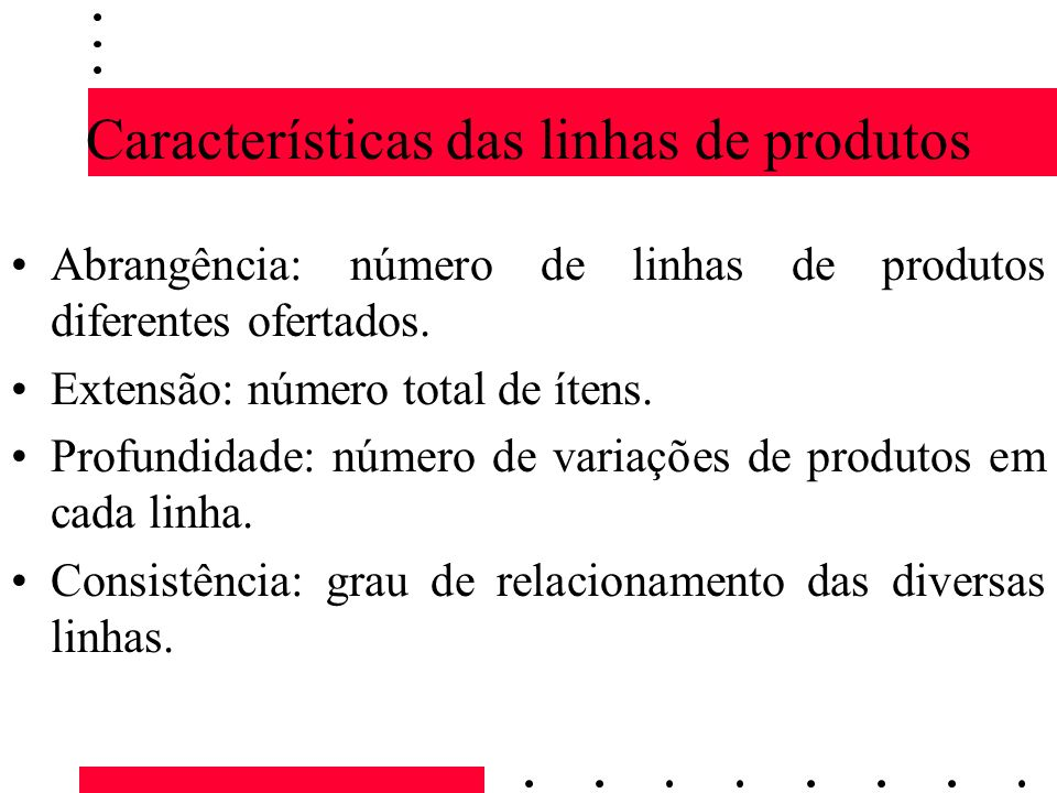 Características das linhas de produtos Abrangência: número de linhas de produtos diferentes ofertados. Extensão: número total de ítens. Profundidade: