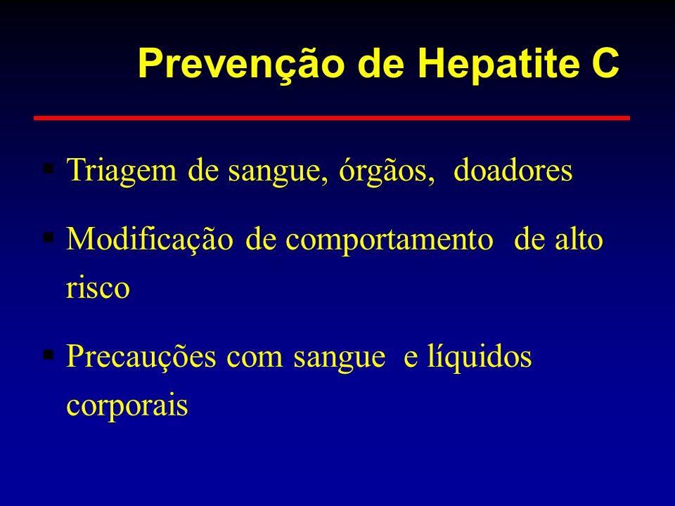 Triagem de sangue, órgãos, doadores Modificação de comportamento de alto risco Precauções com sangue e líquidos corporais Prevenção de Hepatite C