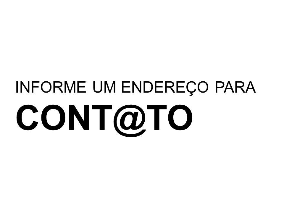 INFORME UM ENDEREÇO PARA CONT@TO