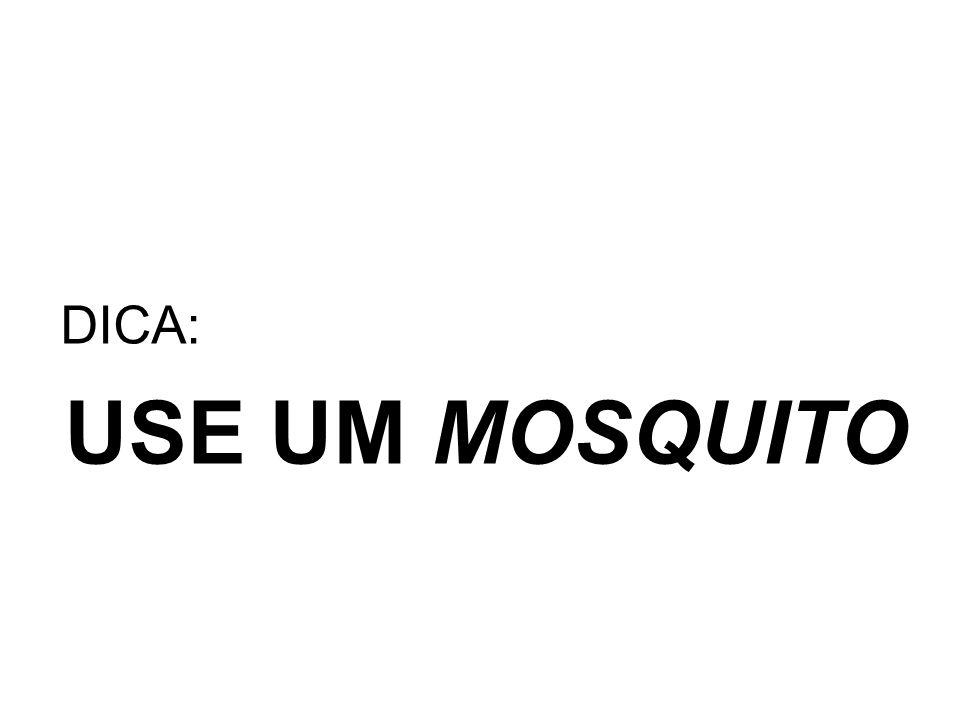 DICA: USE UM MOSQUITO