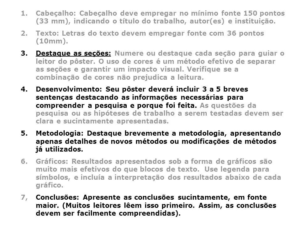1.Cabeçalho: Cabeçalho deve empregar no mínimo fonte 150 pontos (33 mm), indicando o título do trabalho, autor(es) e instituição. 2.Texto: Letras do t