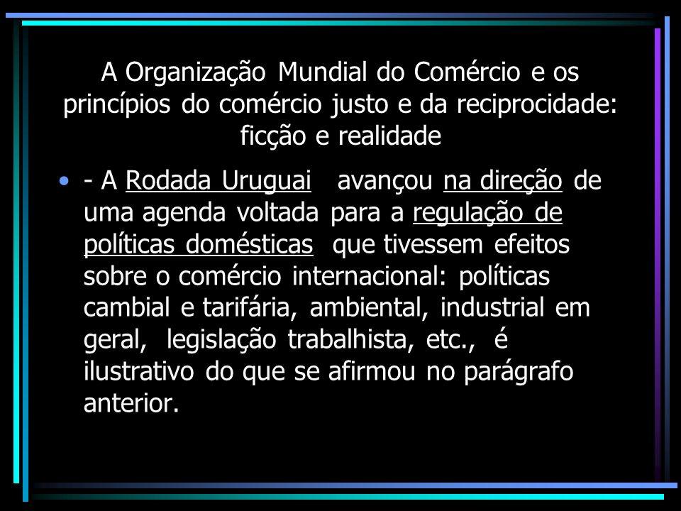 A Organização Mundial do Comércio e os princípios do comércio justo e da reciprocidade: ficção e realidade - A Rodada Uruguai avançou na direção de um
