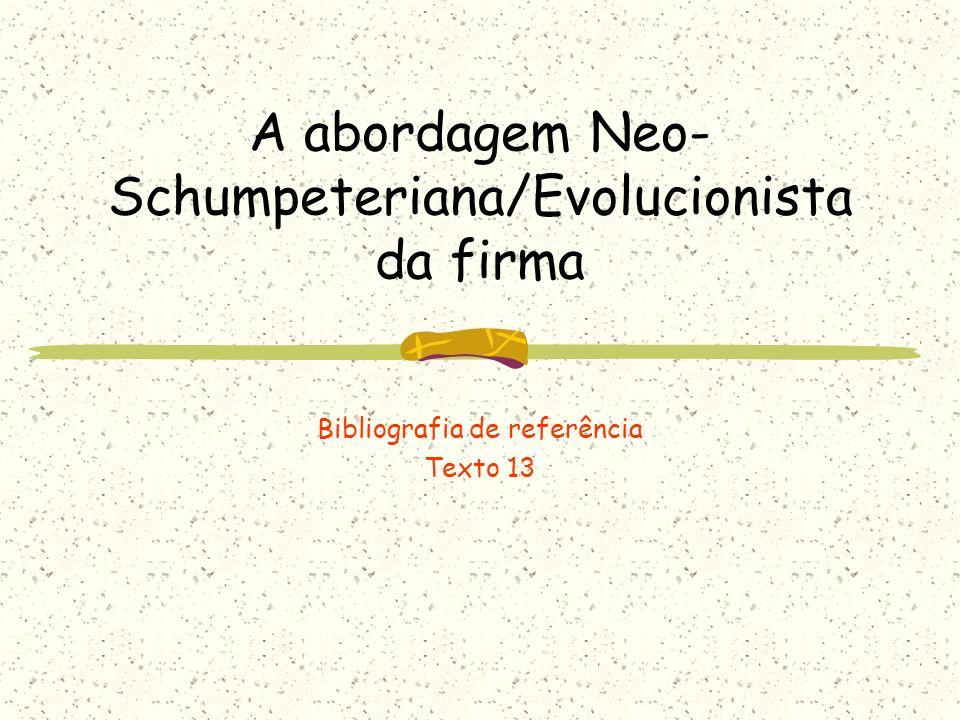 A abordagem Neo- Schumpeteriana/Evolucionista da firma Bibliografia de referência Texto 13