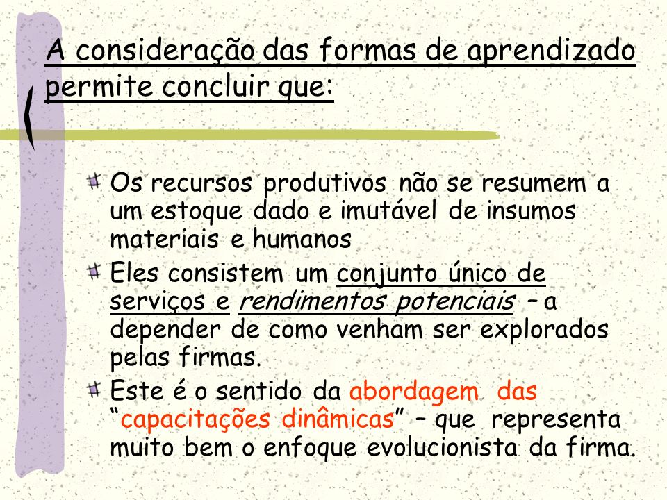 A consideração das formas de aprendizado permite concluir que: Os recursos produtivos não se resumem a um estoque dado e imutável de insumos materiais
