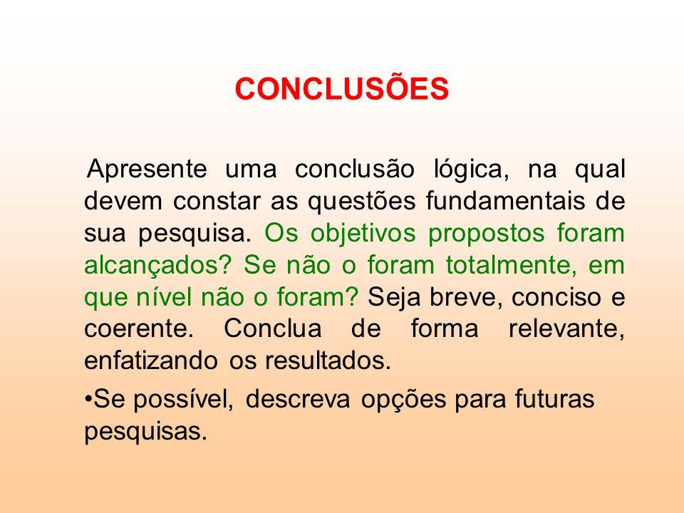 RESULTADOS Os resultados de sua pesquisa devem ser organizados de acordo com a proposta metodológica de seu trabalho. Assim, escreva quais os resultad