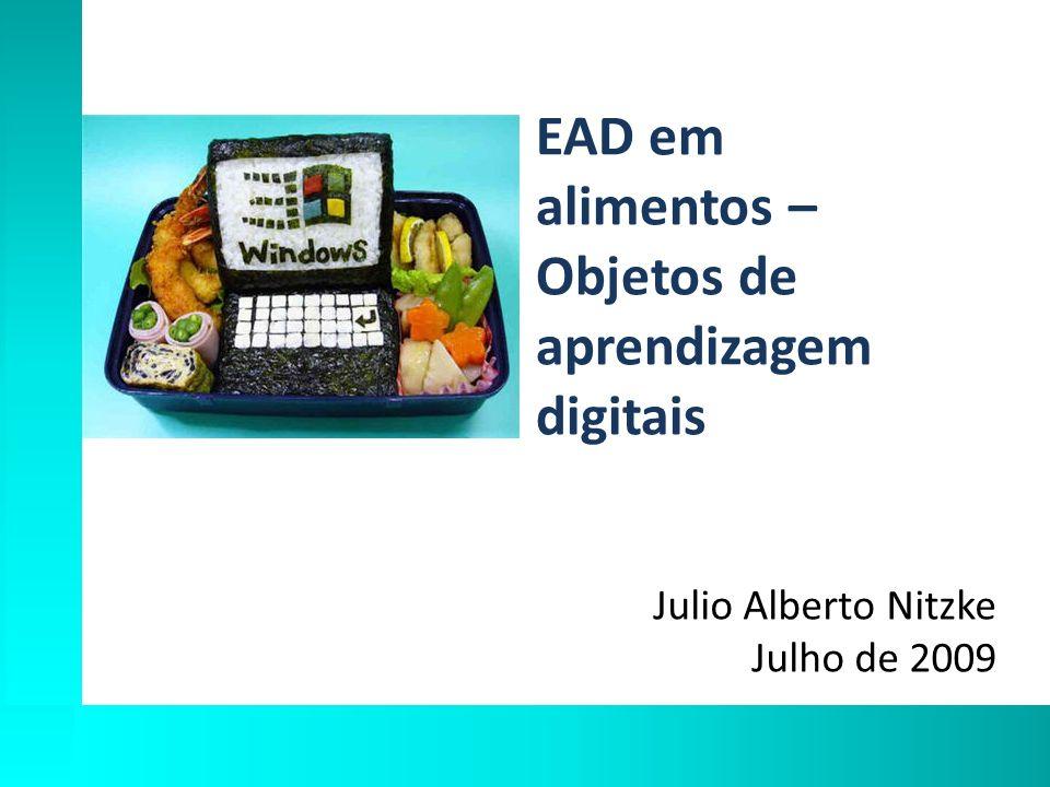 EAD em alimentos – Objetos de aprendizagem digitais Julio Alberto Nitzke Julho de 2009