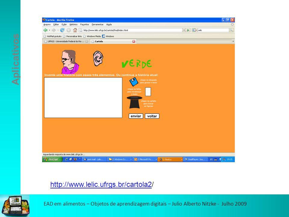 EAD em alimentos – Objetos de aprendizagem digitais – Julio Alberto Nitzke - Julho 2009 Aplicativos http://www.lelic.ufrgs.br/cartola2http://www.lelic.ufrgs.br/cartola2/