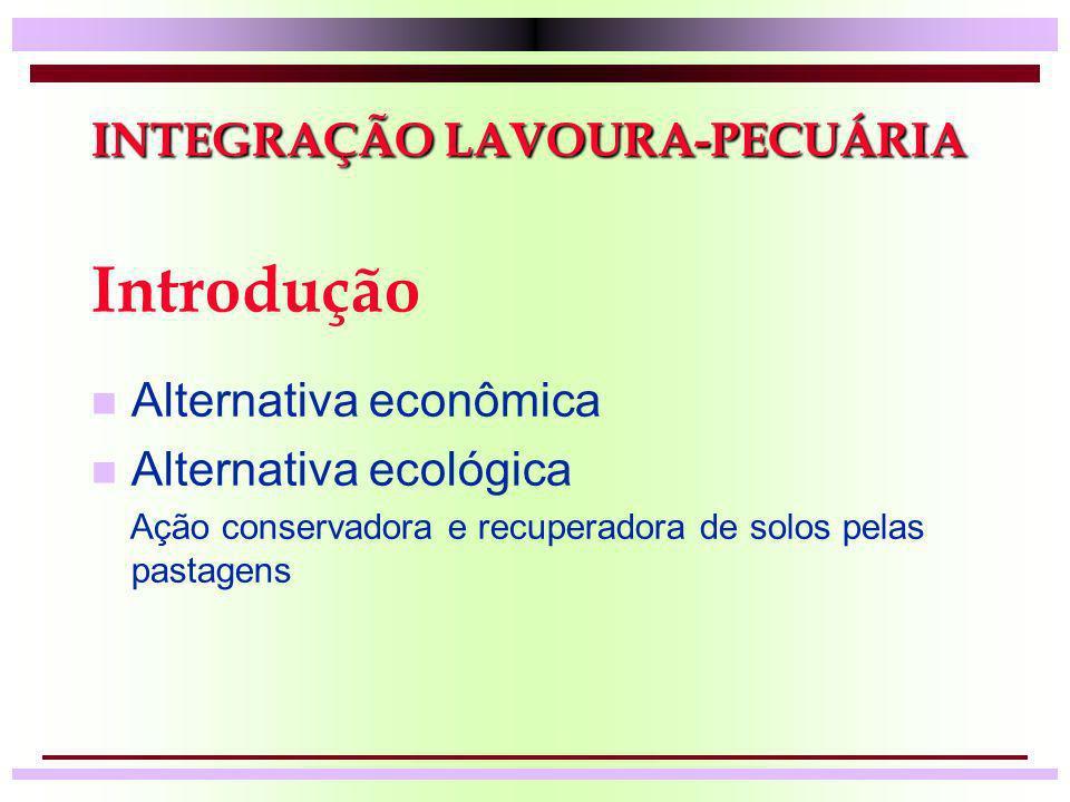 INTEGRAÇÃO LAVOURA-PECUÁRIA INTEGRAÇÃO LAVOURA-PECUÁRIA Introdução n Alternativa econômica n Alternativa ecológica Ação conservadora e recuperadora de