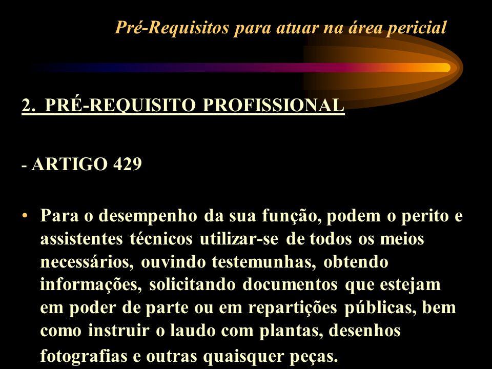 Pré-Requisitos para atuar na área pericial 2. PRÉ-REQUISITO PROFISSIONAL - ARTIGO 429 Para o desempenho da sua função, podem o perito e assistentes té