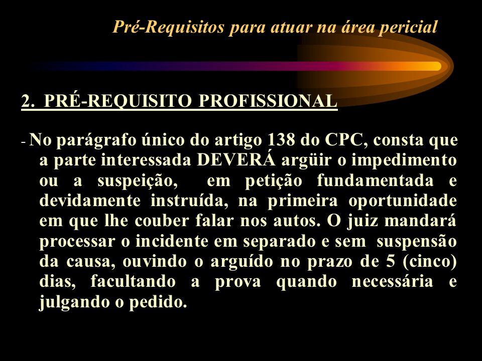 Pré-Requisitos para atuar na área pericial 2. PRÉ-REQUISITO PROFISSIONAL - No parágrafo único do artigo 138 do CPC, consta que a parte interessada DEV