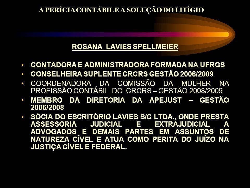 ROSANA LAVIES SPELLMEIER CONTADORA E ADMINISTRADORA FORMADA NA UFRGS CONSELHEIRA SUPLENTE CRCRS GESTÃO 2006/2009 COORDENADORA DA COMISSÃO DA MULHER NA
